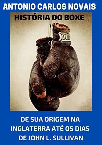 HISTÓRIA DO BOXE: DE SUA ORIGEM NA INGLATERRA ATÉ OS DIAS DE JOHN L. SULLIVAN