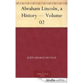 Abraham Lincoln, a History - Volume 02 (English Edition) [Kindle-editie]