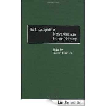 The Encyclopedia of Native-American Economic History (Bio-Bibliographies in Art and) [Kindle-editie]
