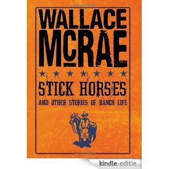 Stick Horses and Other Stories of Ranch Life [Kindle-editie]