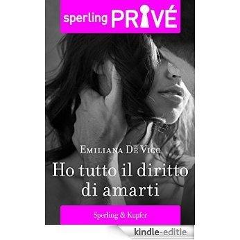 Ho tutto il diritto di amarti - Sperling Privé (Italian Edition) [Kindle-editie]