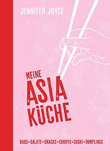 Meine Asia-Küche: Baos - Snacks - Salate - Suppen - Currys - Sushi - Dumplings (German Edition)