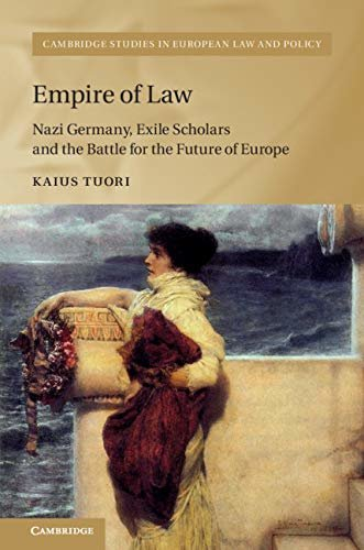 Empire of Law: Nazi Germany, Exile Scholars and the Battle for the Future of Europe (Cambridge Studies in European Law and Policy) (English Edition)