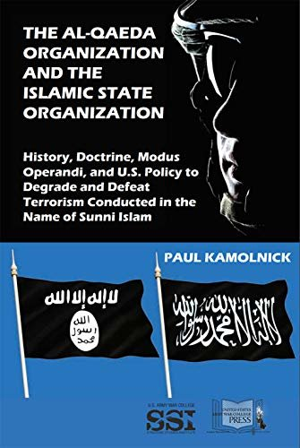 The Al-Qaeda Organization and the Islamic State Organization: History, Doctrine, Modus Operandi, and U.S. Policy to Degrade and Defeat Terrorism Conducted in the Name of Sunni Islam (English Edition)
