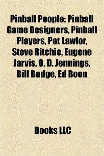 Pinball People: Pinball Game Designers, Pinball Players, Pat Lawlor, Steve Ritchie, Eugene Jarvis, O. D. Jennings, Bill Budge, Ed Boon baixar