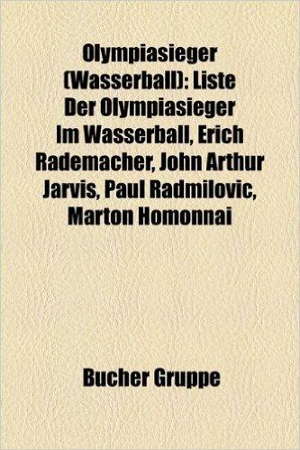 Olympiasieger (Wasserball): Liste Der Olympiasieger Im Wasserball, Erich Rademacher, John Arthur Jarvis, Paul Radmilovic, Mait Riisman