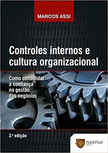Controles Internos E Cultura Organizacional - Como Consolidar A Confiança Na Gestão Dos Negócios - 2º edição 2014
