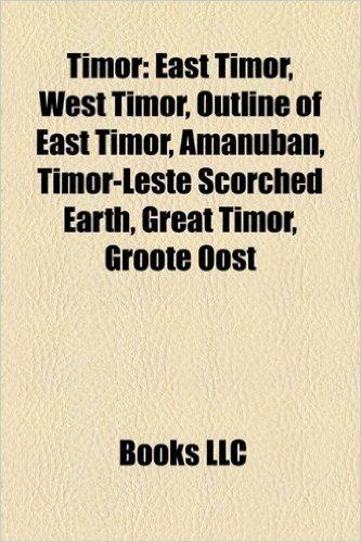 Timor: East Timor, West Timor, Outline of East Timor, Amanuban, Timor-Leste Scorched Earth, Great Timor, Groote Oost