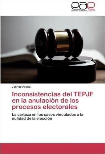 Inconsistencias del Tepjf En La Anulacion de Los Procesos Electorales