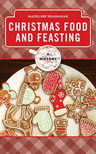 Christmas Food and Feasting: A History (The Meals Series) (English Edition)