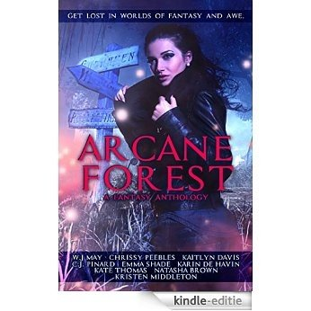Arcane Forest Anthology: Get Lost in Worlds of Fantasy and Awe (English Edition) [Kindle-editie]