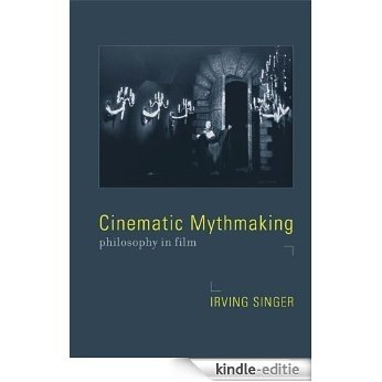 Cinematic Mythmaking: Philosophy in Film (The Irving Singer Library) [Kindle-editie]