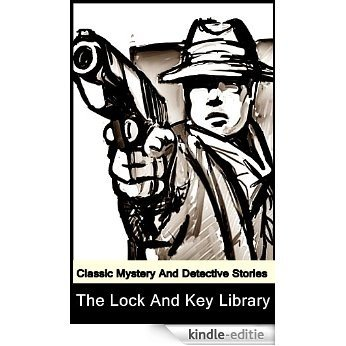 THE LOCK AND KEY LIBRARY: CLASSIC MYSTERY AND DETECTIVE STORIES by Rudyard Kipling, A. Conan Doyle and other authors (Illustrated beautiful pictures) (English Edition) [Kindle-editie]