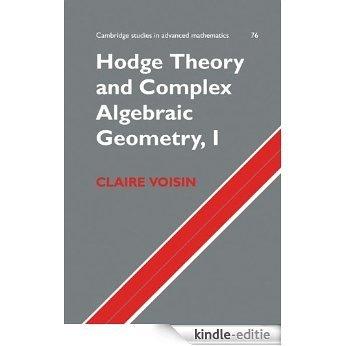 Hodge Theory and Complex Algebraic Geometry I: Volume 1 (Cambridge Studies in Advanced Mathematics) [Kindle-editie]