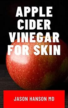 APPLE CIDER VINEGAR FOR SKIN: The Natural Health Benefits, Glowing Health and Skin - Natural Cures and Alkaline Healing with Apple Cider Vinegar (English Edition)