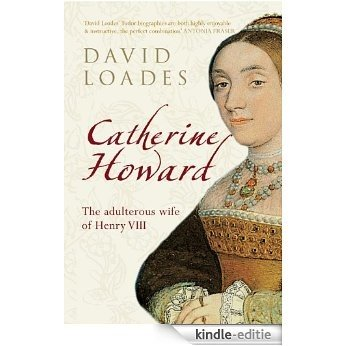 Catherine Howard: The Adulteress Wife of Henry VIII (English Edition) [Kindle-editie]