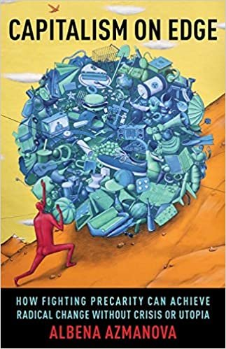 Capitalism on Edge: How Fighting Precarity Can Achieve Radical Change Without Crisis or Utopia (New Directions in Critical Theory)