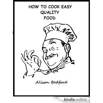 HOW TO COOK EASY, QUALITY FOOD (English Edition) [Kindle-editie]