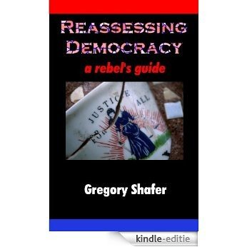 Reassessing Democracy: A Rebel's Guide (English Edition) [Kindle-editie]