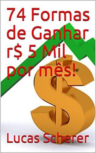 74 Formas de Ganhar r$ 5 Mil por mês!