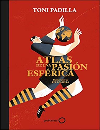 Atlas de una pasión esférica: Ilustraciones de Pep Boatella