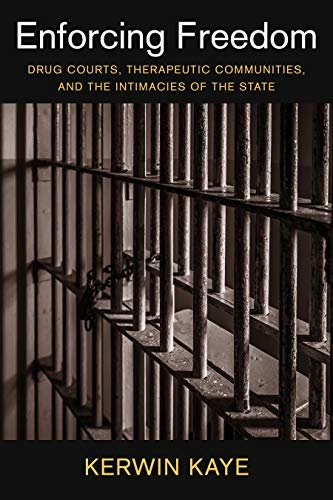 Enforcing Freedom: Drug Courts, Therapeutic Communities, and the Intimacies of the State (Studies in Transgression) (English Edition)
