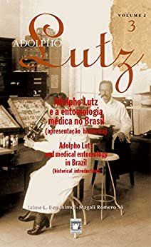 Adolpho Lutz - Adolpho Lutz e a entomologia médica no Brasil - v.2, Livro 3