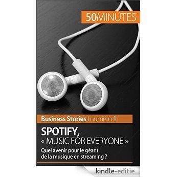 """Spotify : """"Music for everyone"""": Quel avenir pour le géant de la musique en streaming ? (Business Stories t. 1) (French Edition) [Kindle-editie]"""