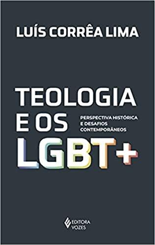 Teologia e os LGBT +: Perspectiva histórica e desafios contemporâneos