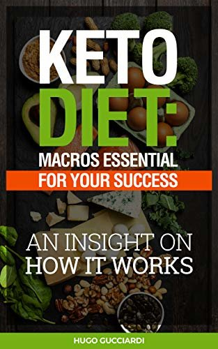 Keto diet: MACROS essential for your success: An insight on how it works (English Edition)