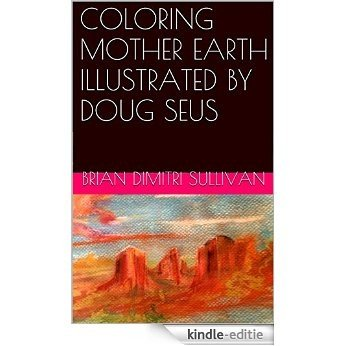 COLORING MOTHER EARTH ILLUSTRATED BY DOUG SEUS (English Edition) [Kindle-editie]