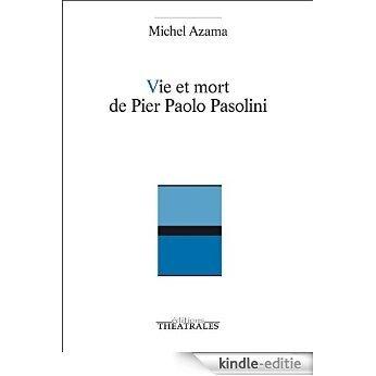 Vie et Mort de Pier Paolo Pasolini (Répertoire contemporain) [Kindle-editie]