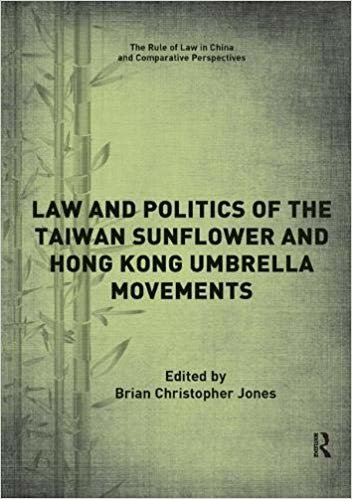 Law and Politics of the Taiwan Sunflower and Hong Kong Umbrella Movements (The Rule of Law in China and Comparative Perspectives)