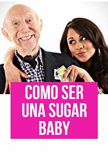 Como Ser Una Sugar Baby: y Encontrar Un Sugar Daddy