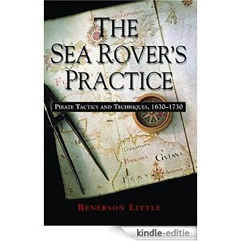 The Sea Rover's Practice: Pirate Tactics and Techniques, 1630-1730 [Kindle-editie]