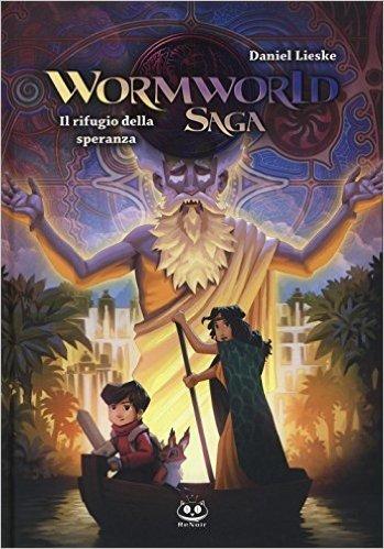 Il rifugio della speranza. Wormworld Saga: 2