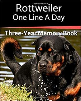 Rottweiler - One Line a Day: A Three-Year Memory Book to Track Your Dog's Growth (A Memory a Day for Dogs)