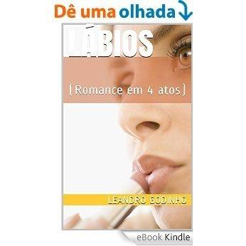 Lábios: (Romance em 4 atos) [eBook Kindle]