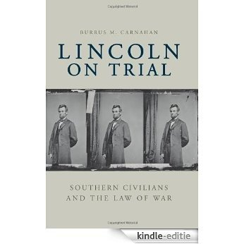 Lincoln on Trial: Southern Civilians and the Law of War [Kindle-editie]