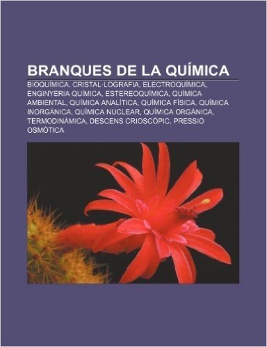 Branques de La Quimica: Bioquimica, Cristal.Lografia, Electroquimica, Enginyeria Quimica, Estereoquimica, Quimica Ambiental, Quimica Analitica