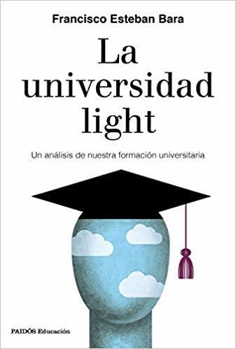 La universidad light: Un análisis de nuestra formación universitaria (Educación)