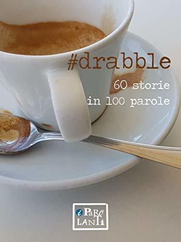 #drabble: 60 storie in 100 parole (Italian Edition)