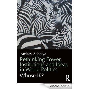 Rethinking Power, Institutions and Ideas in World Politics: Whose IR? [Kindle-editie]