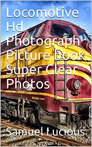 Locomotive Hd Photograph Picture book Super Clear Photos (English Edition)