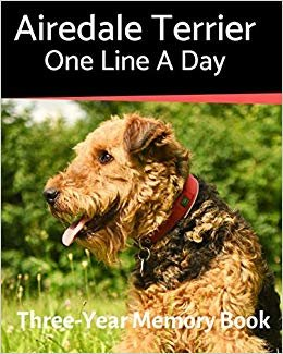 Airedale Terrier - One Line a Day: A Three-Year Memory Book to Track Your Dog's Growth (A Memory a Day for Dogs)