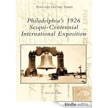 Philadelphia's 1926 Sesqui-Centennial International Exposition (Postcard History Series) (English Edition) [Kindle-editie]