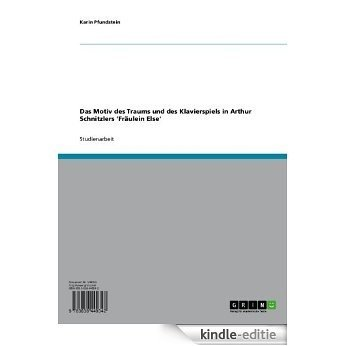 Das Motiv des Traums und des Klavierspiels in Arthur Schnitzlers 'Fräulein Else' [Kindle-editie]