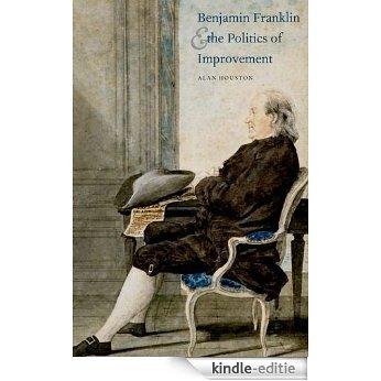 Benjamin Franklin and the Politics of Improvement (The Lewis Walpole Series in Eighteenth-C) [Kindle-editie]