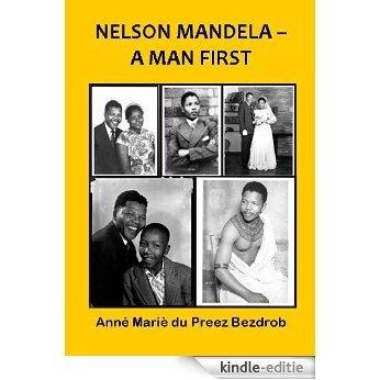 NELSON MANDELA - A MAN FIRST (English Edition) [Kindle-editie]