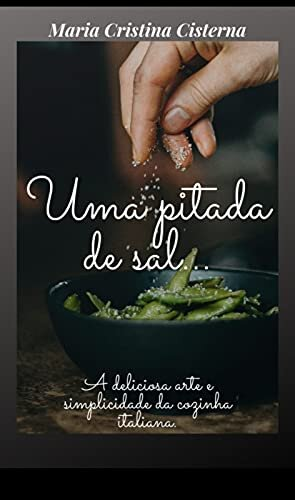 Uma Pitada de Sal: A deliciosa arte e simplicidade da cozinha italiana